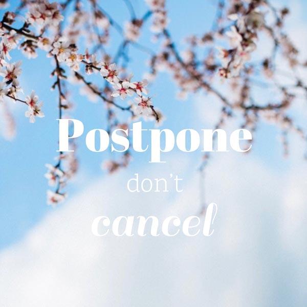 Postpone don't cancel